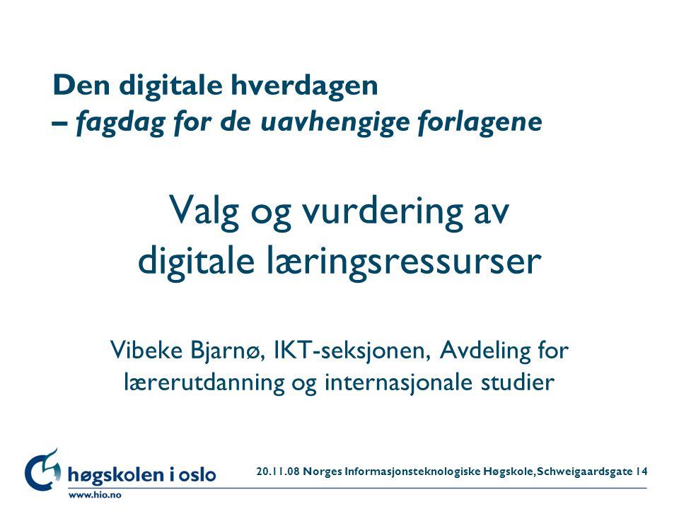 Høgskolen i Oslo Den digitale hverdagen – fagdag for de uavhengige forlagene Valg og vurdering av digitale læringsressurser Vibeke Bjarnø, IKT-seksjon