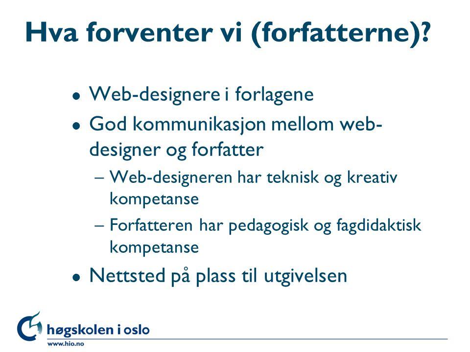 Hva forventer vi (forfatterne)? l Web-designere i forlagene l God kommunikasjon mellom web- designer og forfatter –Web-designeren har teknisk og kreat