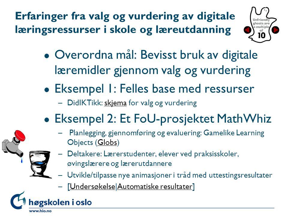 Erfaringer fra valg og vurdering av digitale læringsressurser i skole og læreutdanning l Overordna mål: Bevisst bruk av digitale læremidler gjennom va