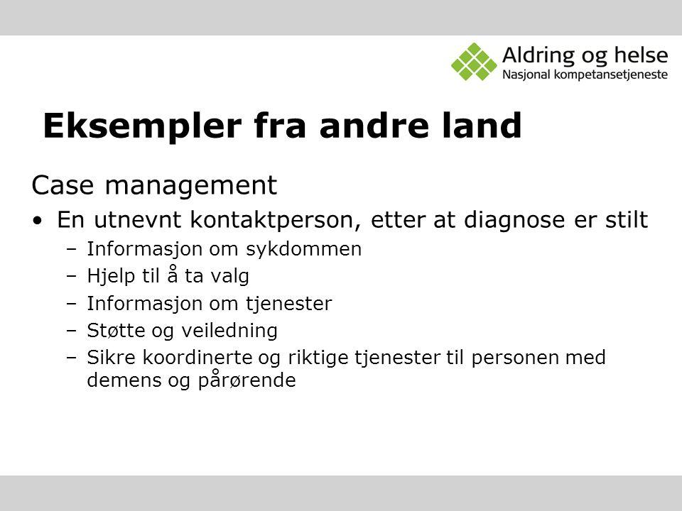 Eksempler fra andre land Case management En utnevnt kontaktperson, etter at diagnose er stilt –Informasjon om sykdommen –Hjelp til å ta valg –Informas