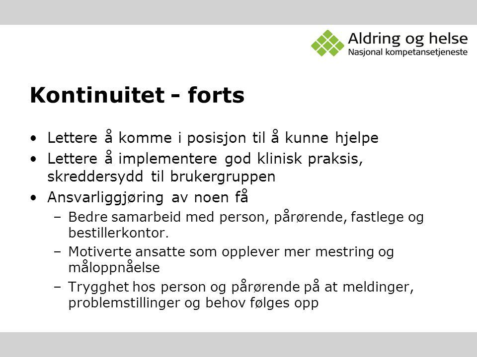 Kontinuitet - forts Lettere å komme i posisjon til å kunne hjelpe Lettere å implementere god klinisk praksis, skreddersydd til brukergruppen Ansvarlig