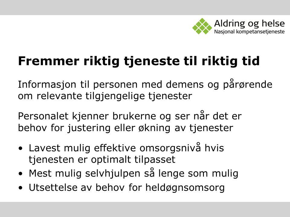 Fremmer riktig tjeneste til riktig tid Informasjon til personen med demens og pårørende om relevante tilgjengelige tjenester Personalet kjenner bruker