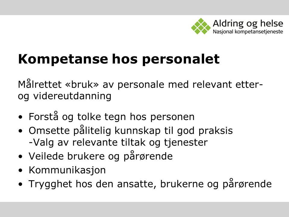 Kompetanse hos personalet Målrettet «bruk» av personale med relevant etter- og videreutdanning Forstå og tolke tegn hos personen Omsette pålitelig kun
