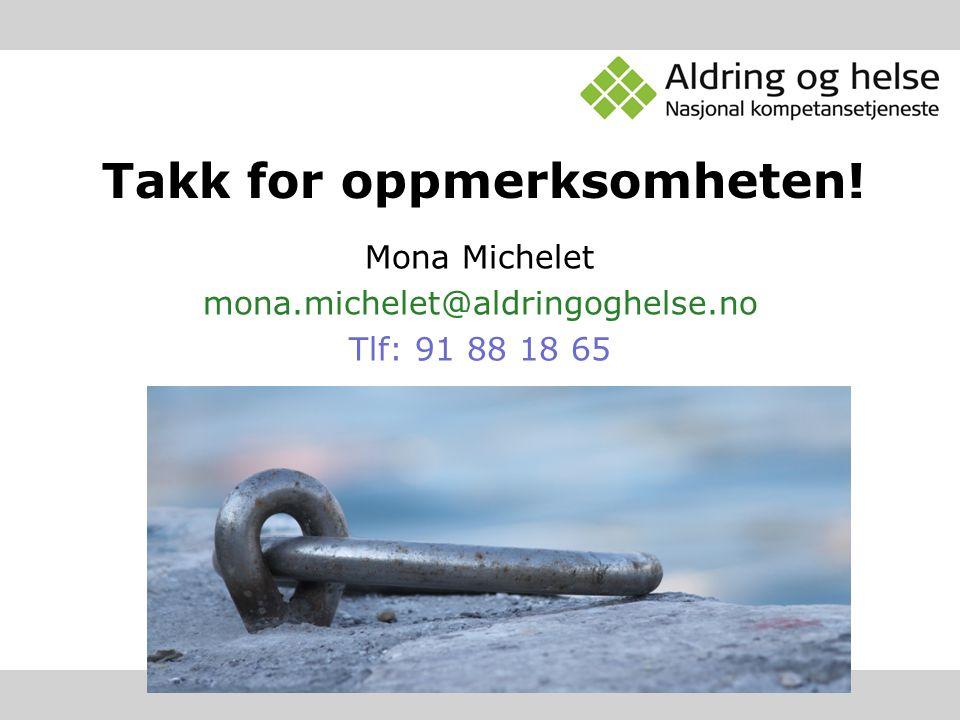 Takk for oppmerksomheten! Mona Michelet mona.michelet@aldringoghelse.no Tlf: 91 88 18 65