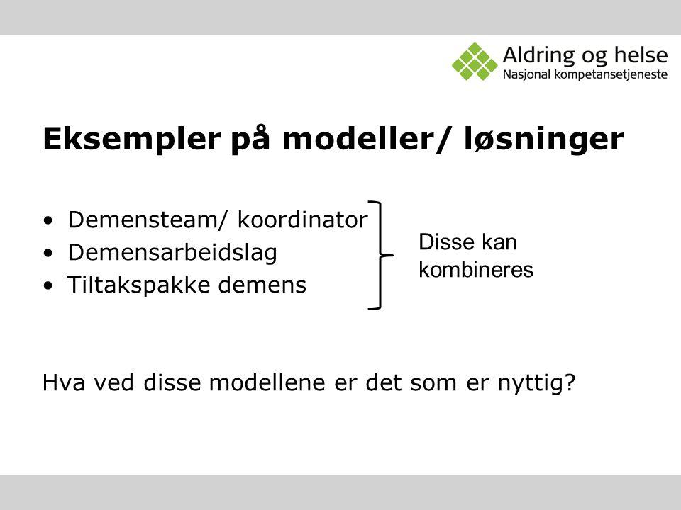 Eksempler på modeller/ løsninger Demensteam/ koordinator Demensarbeidslag Tiltakspakke demens Hva ved disse modellene er det som er nyttig? Disse kan