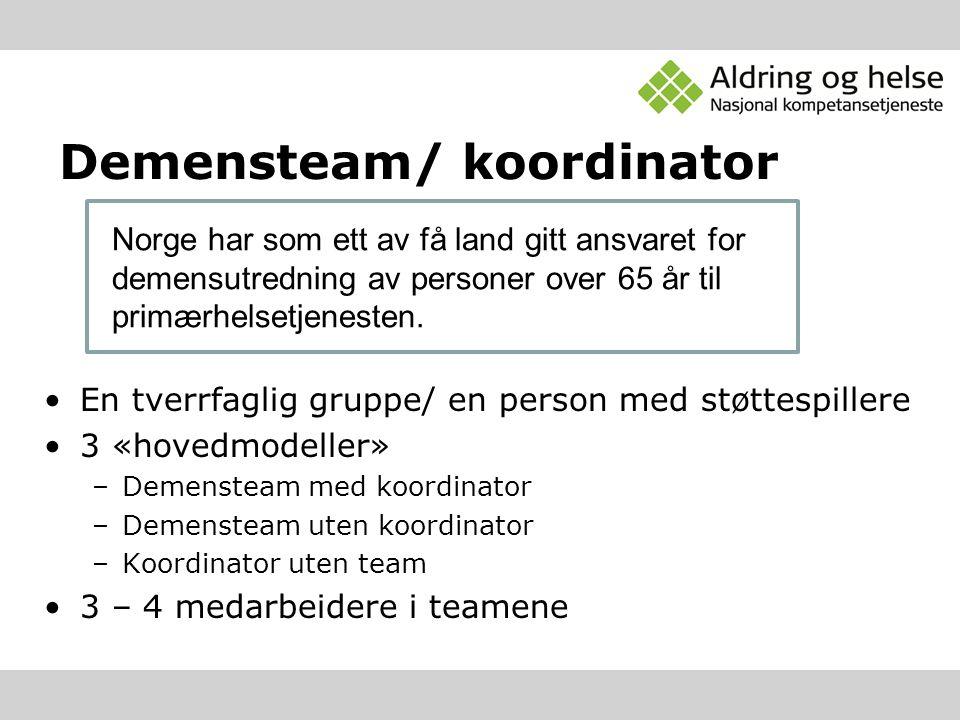 Demensteam/ koordinator En tverrfaglig gruppe/ en person med støttespillere 3 «hovedmodeller» –Demensteam med koordinator –Demensteam uten koordinator