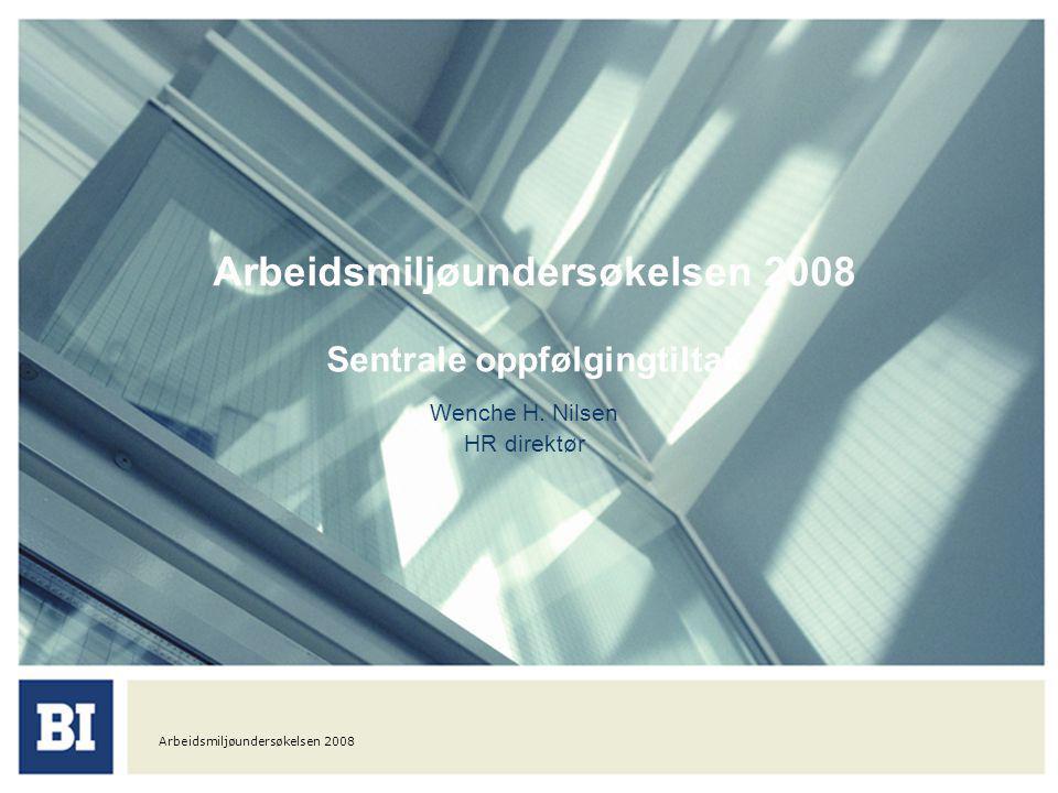 Arbeidsmiljøundersøkelsen 2008 Arbeidsmiljøundersøkelsen 2008 Sentrale oppfølgingtiltak Wenche H. Nilsen HR direktør
