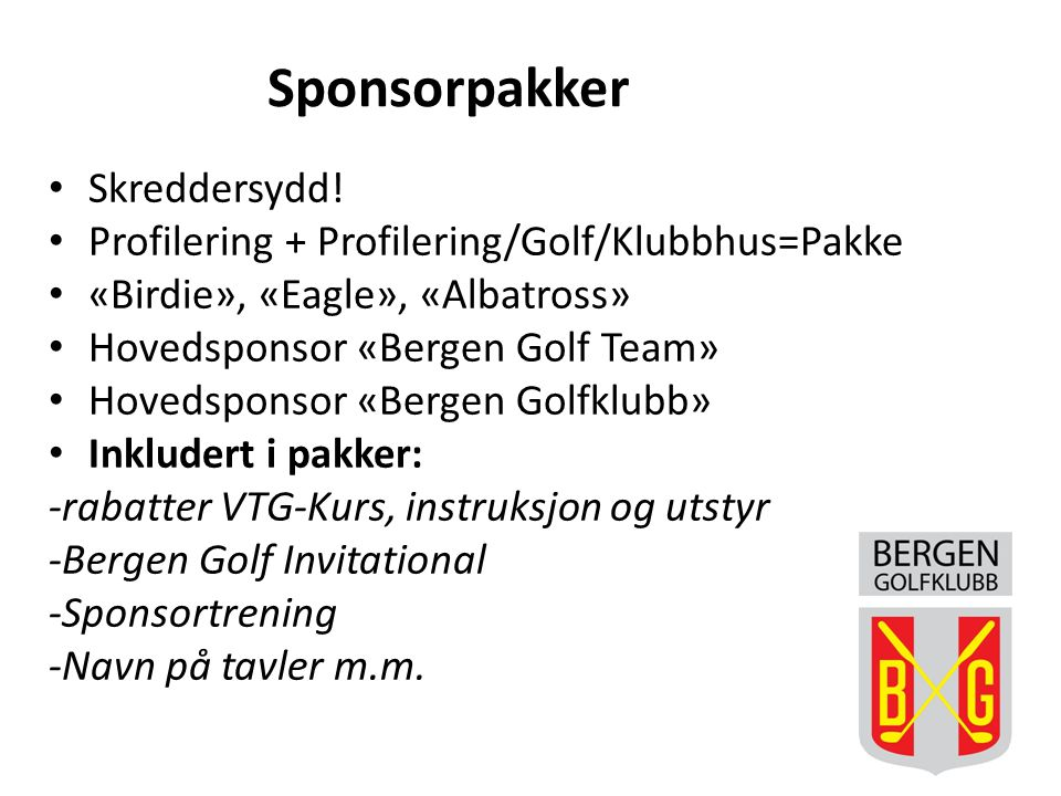 Sponsorpakker Skreddersydd! Profilering + Profilering/Golf/Klubbhus=Pakke «Birdie», «Eagle», «Albatross» Hovedsponsor «Bergen Golf Team» Hovedsponsor