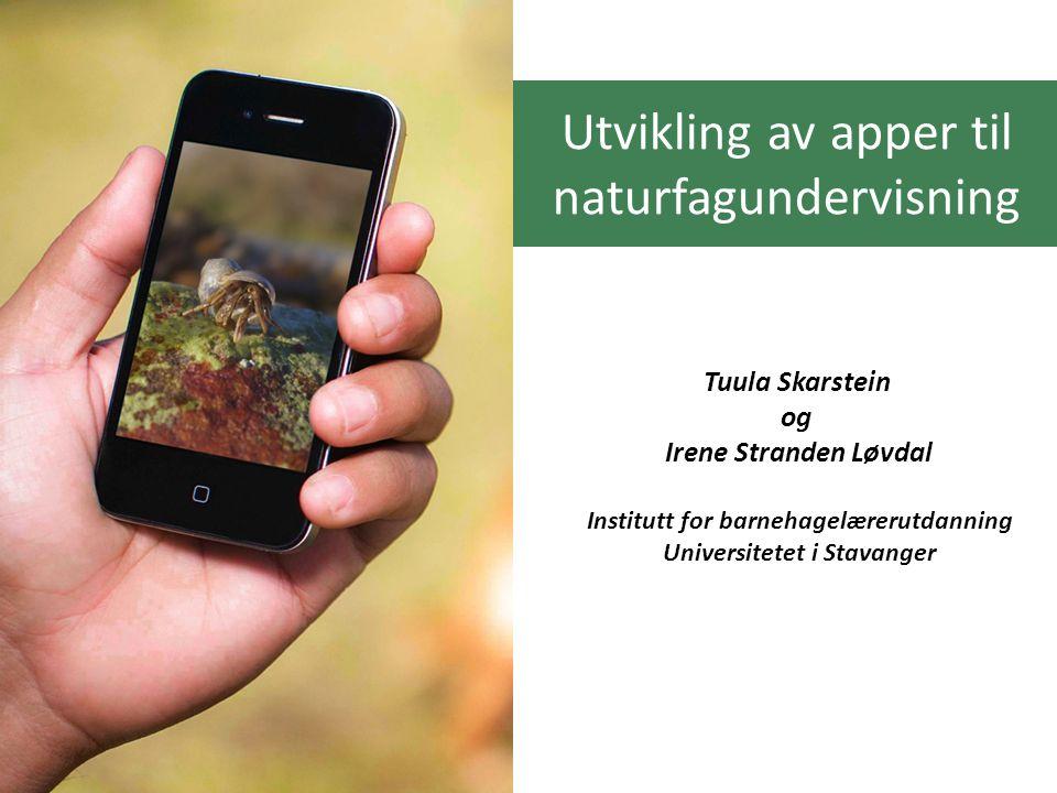 Digitale verktøy i naturfagundervisningen ved barnehagelærerutdanninga (UiS) 1) Undervisningen Digitale fortellinger 2) Arbeidskrav Digital plantesamling 3) Studieverktøy Artsplakater (forskerfro.no) Apper.