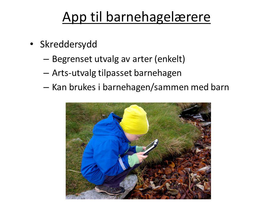 App til barnehagelærere Skreddersydd – Begrenset utvalg av arter (enkelt) – Arts-utvalg tilpasset barnehagen – Kan brukes i barnehagen/sammen med barn