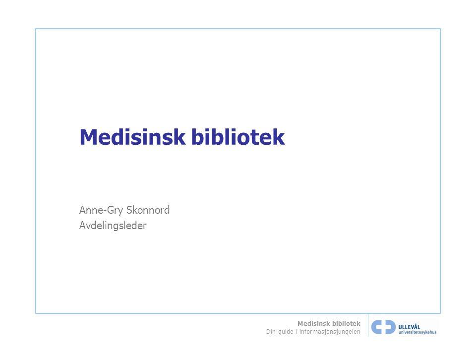 Medisinsk bibliotek Din guide i informasjonsjungelen Medisinsk bibliotek Anne-Gry Skonnord Avdelingsleder