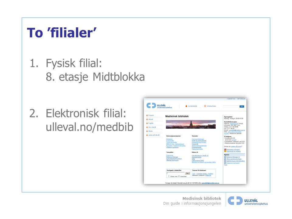 Medisinsk bibliotek Din guide i informasjonsjungelen To 'filialer' 1.Fysisk filial: 8. etasje Midtblokka 2.Elektronisk filial: ulleval.no/medbib