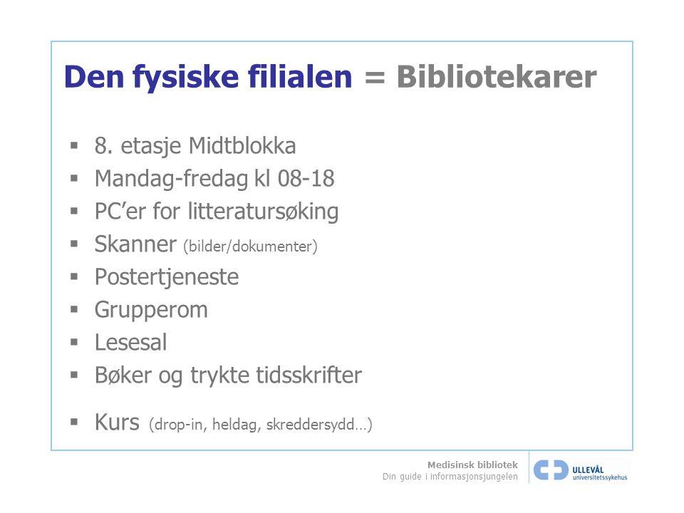 Medisinsk bibliotek Din guide i informasjonsjungelen Den fysiske filialen  8.