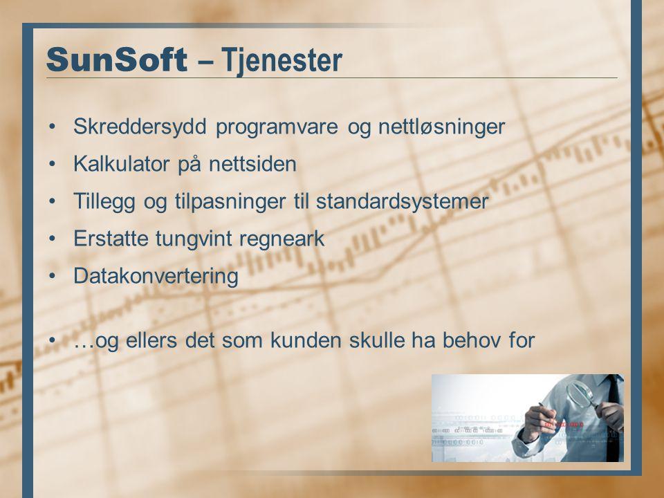 SunSoft – Tjenester Skreddersydd programvare og nettløsninger Kalkulator på nettsiden Tillegg og tilpasninger til standardsystemer Erstatte tungvint regneark Datakonvertering …og ellers det som kunden skulle ha behov for