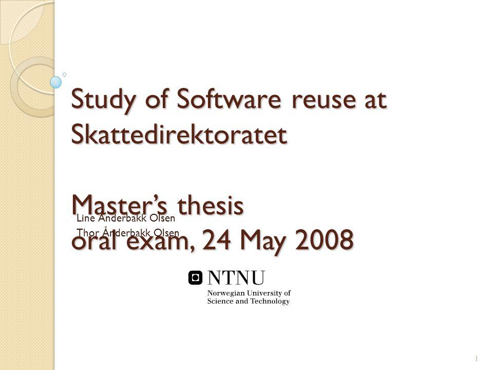 Study of Software reuse at Skattedirektoratet Master's thesis oral exam, 24 May 2008 Line Ånderbakk Olsen Thor Ånderbakk Olsen 1