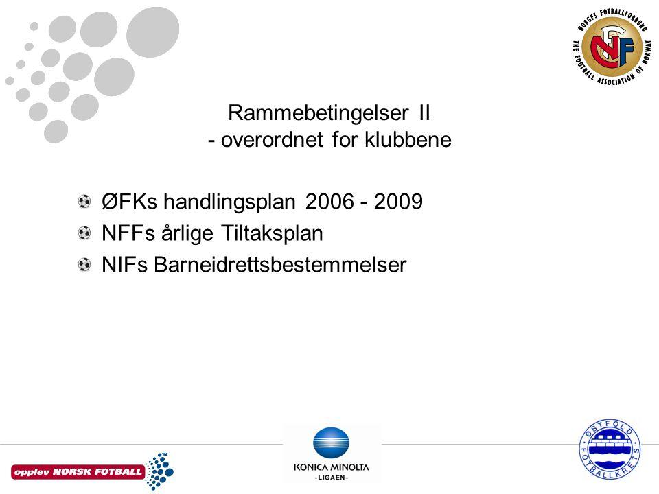 Rammebetingelser II - overordnet for klubbene ØFKs handlingsplan 2006 - 2009 NFFs årlige Tiltaksplan NIFs Barneidrettsbestemmelser