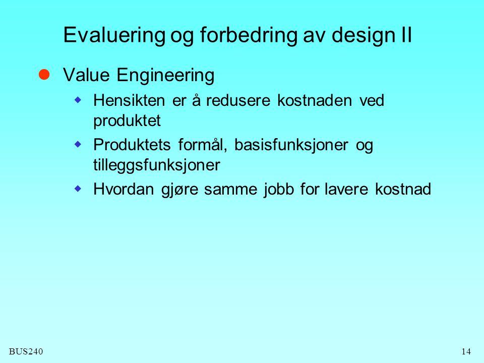 BUS24014 Evaluering og forbedring av design II Value Engineering  Hensikten er å redusere kostnaden ved produktet  Produktets formål, basisfunksjone