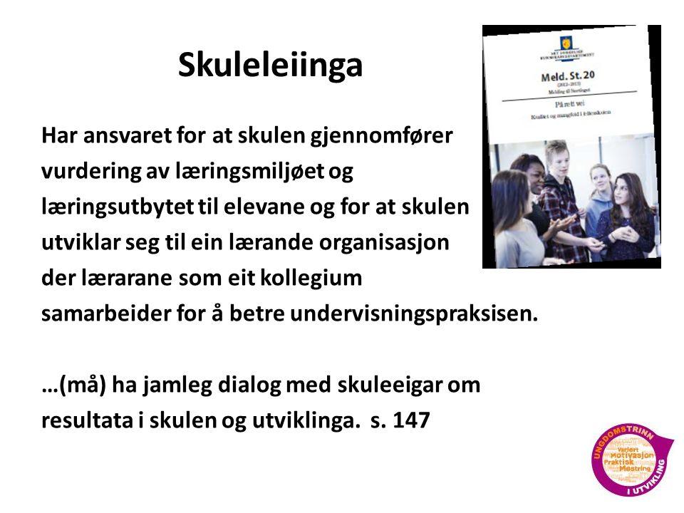 Skuleleiinga Har ansvaret for at skulen gjennomfører vurdering av læringsmiljøet og læringsutbytet til elevane og for at skulen utviklar seg til ein lærande organisasjon der lærarane som eit kollegium samarbeider for å betre undervisningspraksisen.