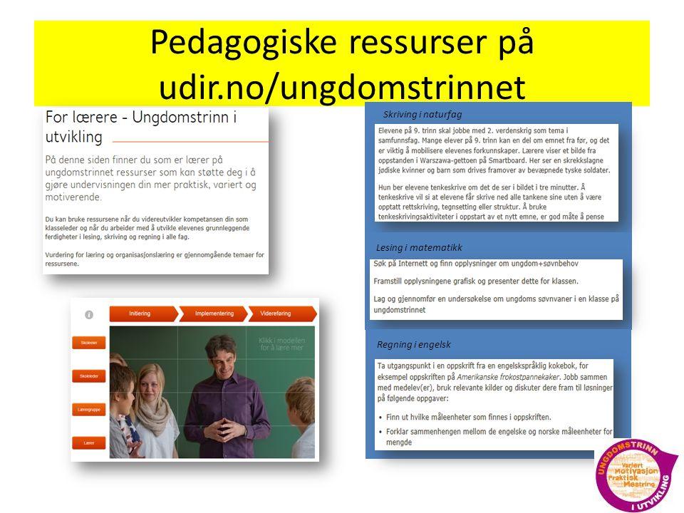 Pedagogiske ressurser på udir.no/ungdomstrinnet Skriving i naturfag Lesing i matematikk Regning i engelsk