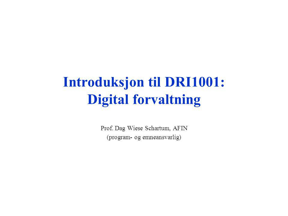 Introduksjon til DRI1001: Digital forvaltning Prof.