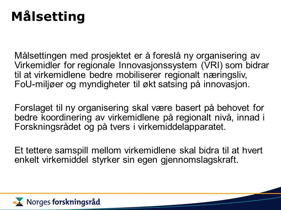 Målsetting Målsettingen med prosjektet er å foreslå ny organisering av Virkemidler for regionale Innovasjonssystem (VRI) som bidrar til at virkemidlene bedre mobiliserer regionalt næringsliv, FoU-miljøer og myndigheter til økt satsing på innovasjon.