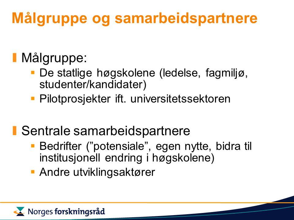 Målgruppe og samarbeidspartnere Målgruppe:  De statlige høgskolene (ledelse, fagmiljø, studenter/kandidater)  Pilotprosjekter ift.