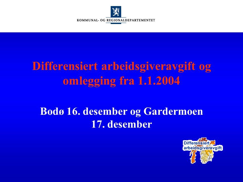 Differensiert arbeidsgiveravgift og omlegging fra 1.1.2004 Bodø 16. desember og Gardermoen 17. desember