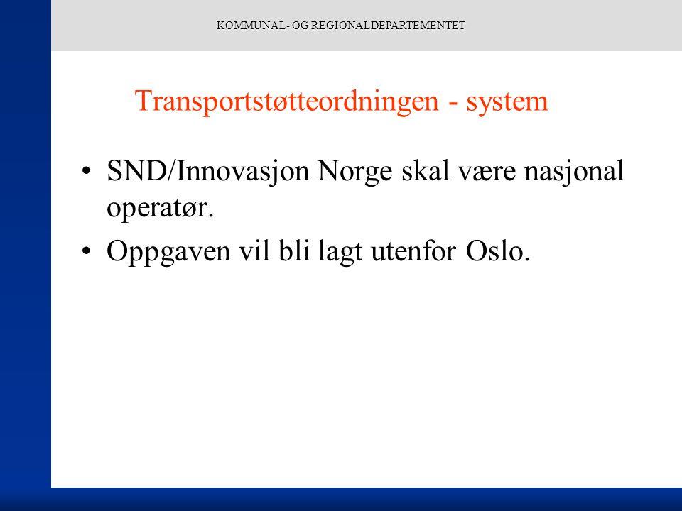 KOMMUNAL- OG REGIONALDEPARTEMENTET Transportstøtteordningen - system SND/Innovasjon Norge skal være nasjonal operatør. Oppgaven vil bli lagt utenfor O