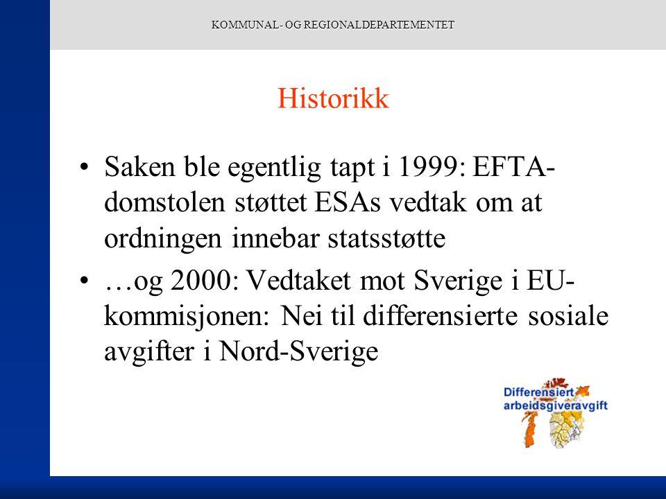 KOMMUNAL- OG REGIONALDEPARTEMENTET Historikk Saken ble egentlig tapt i 1999: EFTA- domstolen støttet ESAs vedtak om at ordningen innebar statsstøtte …og 2000: Vedtaket mot Sverige i EU- kommisjonen: Nei til differensierte sosiale avgifter i Nord-Sverige