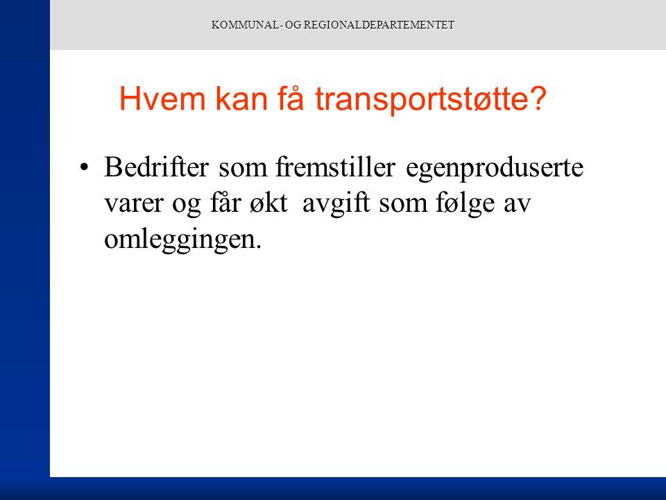 KOMMUNAL- OG REGIONALDEPARTEMENTET Hvem kan få transportstøtte? Bedrifter som fremstiller egenproduserte varer og får økt avgift som følge av omleggin