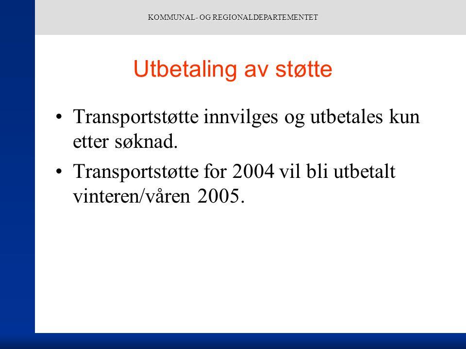 KOMMUNAL- OG REGIONALDEPARTEMENTET Utbetaling av støtte Transportstøtte innvilges og utbetales kun etter søknad. Transportstøtte for 2004 vil bli utbe