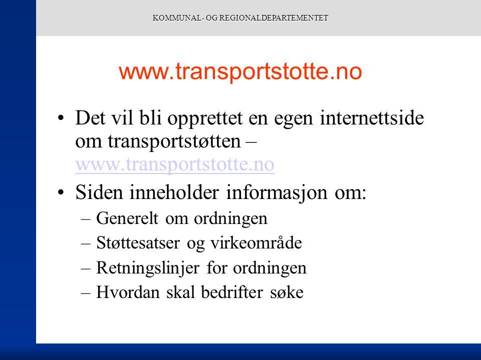 KOMMUNAL- OG REGIONALDEPARTEMENTET www.transportstotte.no Det vil bli opprettet en egen internettside om transportstøtten – www.transportstotte.no www