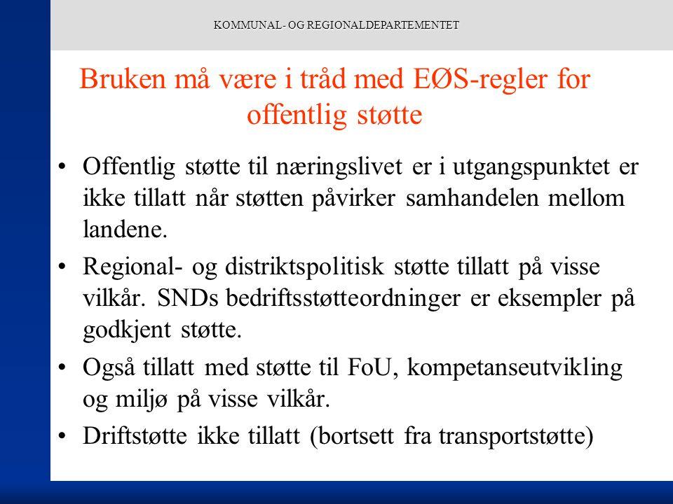 KOMMUNAL- OG REGIONALDEPARTEMENTET Bruken må være i tråd med EØS-regler for offentlig støtte Offentlig støtte til næringslivet er i utgangspunktet er ikke tillatt når støtten påvirker samhandelen mellom landene.
