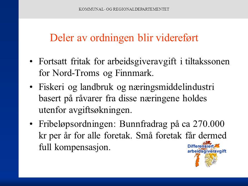 KOMMUNAL- OG REGIONALDEPARTEMENTET Deler av ordningen blir videreført Fortsatt fritak for arbeidsgiveravgift i tiltakssonen for Nord-Troms og Finnmark