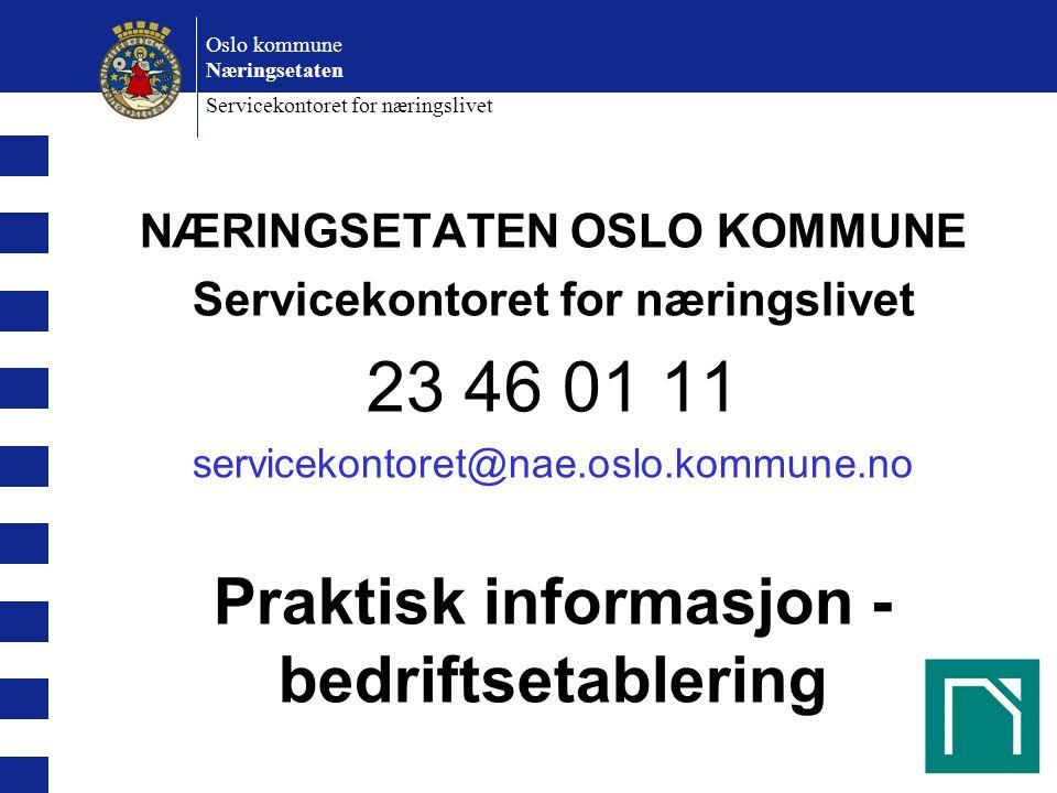 Oslo kommune Næringsetaten Servicekontoret for næringslivet NÆRINGSETATEN OSLO KOMMUNE Servicekontoret for næringslivet 23 46 01 11 servicekontoret@nae.oslo.kommune.no Praktisk informasjon - bedriftsetablering