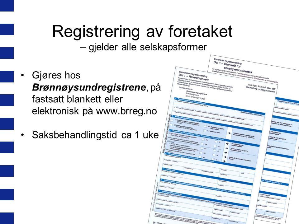 Registrering av foretaket – gjelder alle selskapsformer Gjøres hos Brønnøysundregistrene, på fastsatt blankett eller elektronisk på www.brreg.no Saksbehandlingstid ca 1 uke