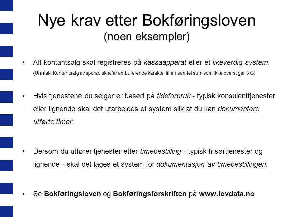 Nye krav etter Bokføringsloven (noen eksempler) Alt kontantsalg skal registreres på kassaapparat eller et likeverdig system.