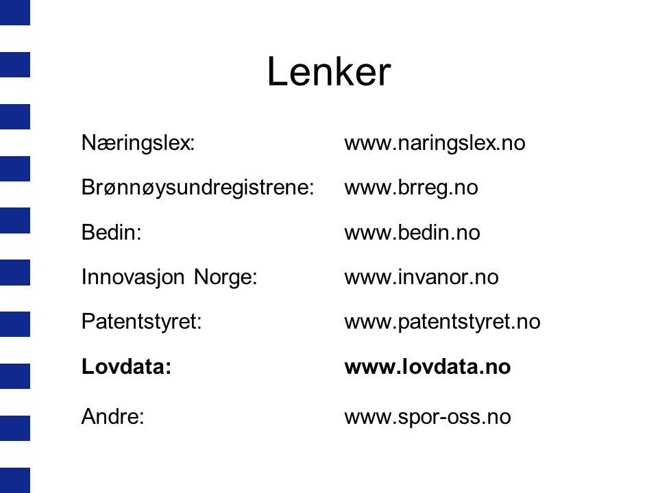 Lenker Næringslex:www.naringslex.no Brønnøysundregistrene:www.brreg.no Bedin:www.bedin.no Innovasjon Norge:www.invanor.no Patentstyret:www.patentstyret.no Lovdata:www.lovdata.no Andre:www.spor-oss.no