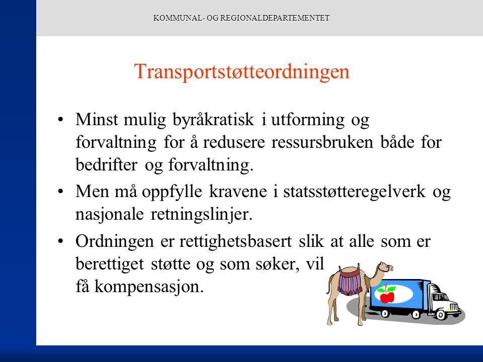KOMMUNAL- OG REGIONALDEPARTEMENTET Transportstøtteordningen Minst mulig byråkratisk i utforming og forvaltning for å redusere ressursbruken både for bedrifter og forvaltning.