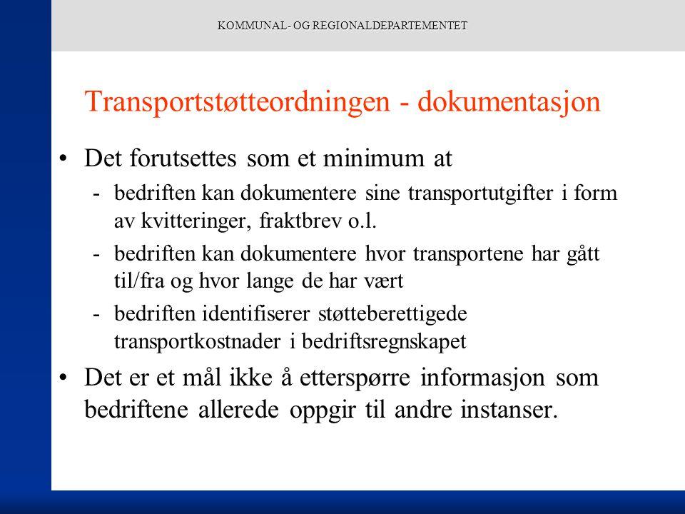 KOMMUNAL- OG REGIONALDEPARTEMENTET Transportstøtteordningen - dokumentasjon Det forutsettes som et minimum at -bedriften kan dokumentere sine transportutgifter i form av kvitteringer, fraktbrev o.l.