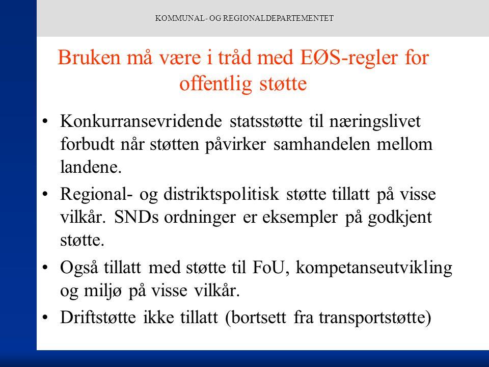 KOMMUNAL- OG REGIONALDEPARTEMENTET Bruken må være i tråd med EØS-regler for offentlig støtte Konkurransevridende statsstøtte til næringslivet forbudt når støtten påvirker samhandelen mellom landene.