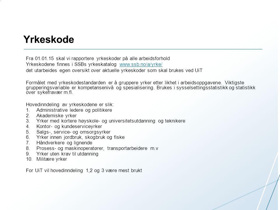 Yrkeskode Fra 01.01.15 skal vi rapportere yrkeskoder på alle arbeidsforhold Yrkeskodene finnes i SSBs yrkeskatalog www.ssb.no/a/yrke/www.ssb.no/a/yrke/ det utarbeides egen oversikt over aktuelle yrkeskoder som skal brukes ved UiT Formålet med yrkeskodestandarden er å gruppere yrker etter likhet i arbeidsoppgavene.