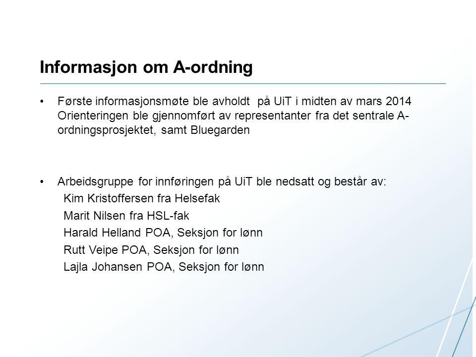 Informasjon om A-ordning Første informasjonsmøte ble avholdt på UiT i midten av mars 2014 Orienteringen ble gjennomført av representanter fra det sentrale A- ordningsprosjektet, samt Bluegarden Arbeidsgruppe for innføringen på UiT ble nedsatt og består av: Kim Kristoffersen fra Helsefak Marit Nilsen fra HSL-fak Harald Helland POA, Seksjon for lønn Rutt Veipe POA, Seksjon for lønn Lajla Johansen POA, Seksjon for lønn