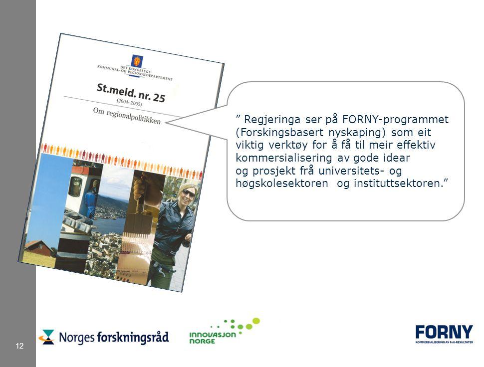 """12 """" Regjeringa ser på FORNY-programmet (Forskingsbasert nyskaping) som eit viktig verktøy for å få til meir effektiv kommersialisering av gode idear"""