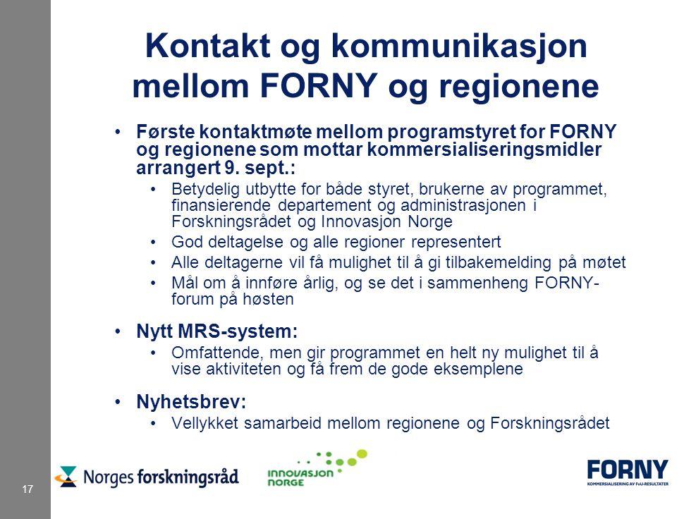 17 Kontakt og kommunikasjon mellom FORNY og regionene Første kontaktmøte mellom programstyret for FORNY og regionene som mottar kommersialiseringsmidler arrangert 9.