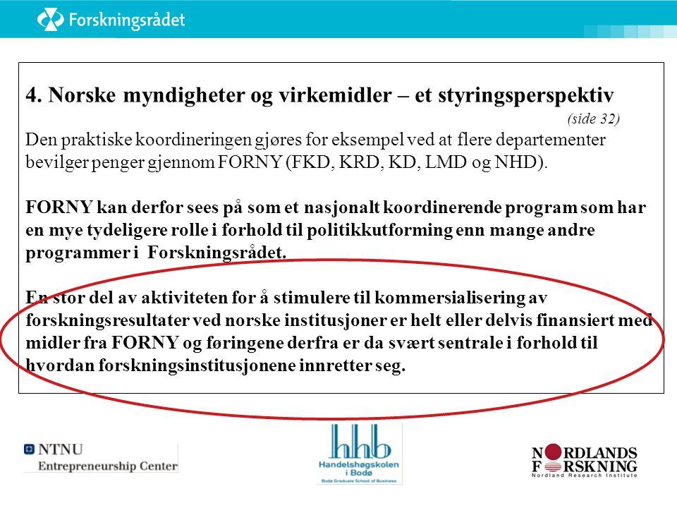 4. Norske myndigheter og virkemidler – et styringsperspektiv (side 32) Den praktiske koordineringen gjøres for eksempel ved at flere departementer bev