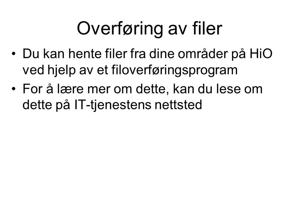 Overføring av filer Du kan hente filer fra dine områder på HiO ved hjelp av et filoverføringsprogram For å lære mer om dette, kan du lese om dette på IT-tjenestens nettsted