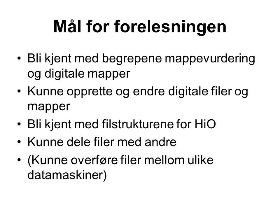 Mål for forelesningen Bli kjent med begrepene mappevurdering og digitale mapper Kunne opprette og endre digitale filer og mapper Bli kjent med filstrukturene for HiO Kunne dele filer med andre (Kunne overføre filer mellom ulike datamaskiner)