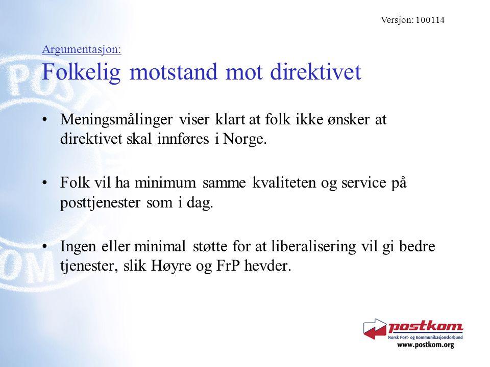 Argumentasjon: Folkelig motstand mot direktivet Meningsmålinger viser klart at folk ikke ønsker at direktivet skal innføres i Norge. Folk vil ha minim