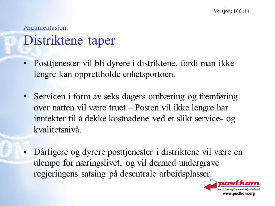 Argumentasjon: Distriktene taper Posttjenester vil bli dyrere i distriktene, fordi man ikke lengre kan opprettholde enhetsportoen. Servicen i form av